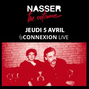 NASSER en live au Connexion Live - 5 avril 2018