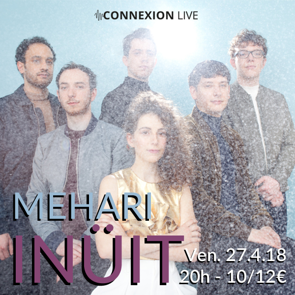 Inuït + MEHARI en concert au Connexion Live - 27 avril 2018